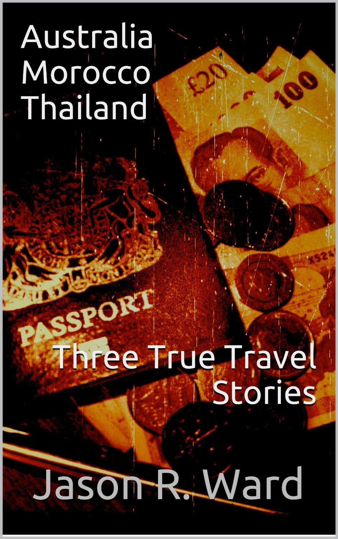 Travel Book Cover : Jason ward australia morocco and thailand three true