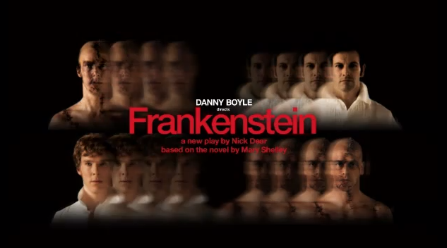 Frankenstein directed by Danny Boyle, starring Benedict Cumberbatch and Jonny Lee Miller